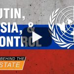 Putin, Russian, and UN Control - Behind the Deep State